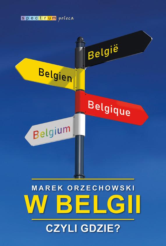 okładka W Belgii, czyli gdzie?ebook | epub, mobi | Marek Orzechowski