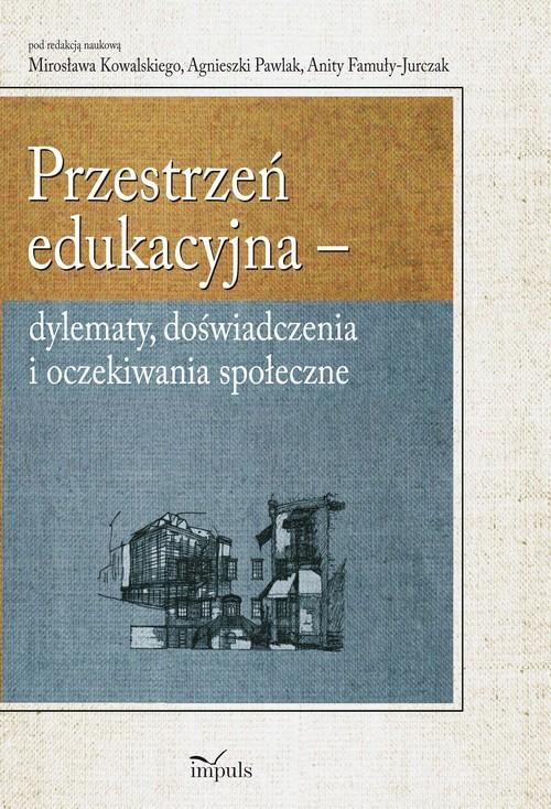 okładka Przestrzeń edukacyjna, Ebook | Mirosław Kowalski, Anita Famuła-Jurczak, Agnieszka Pawlak