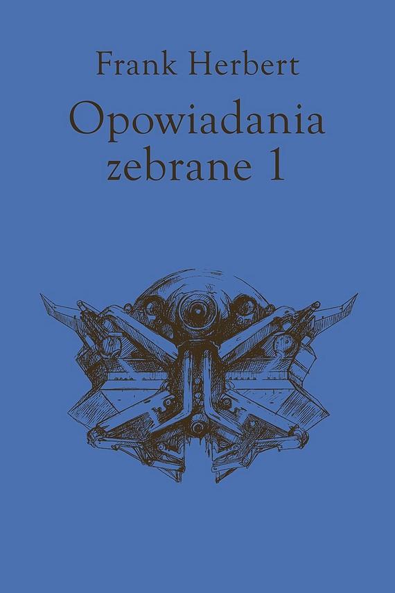 okładka Opowiadania zebrane, tom 1ebook | epub, mobi | Frank Herbert