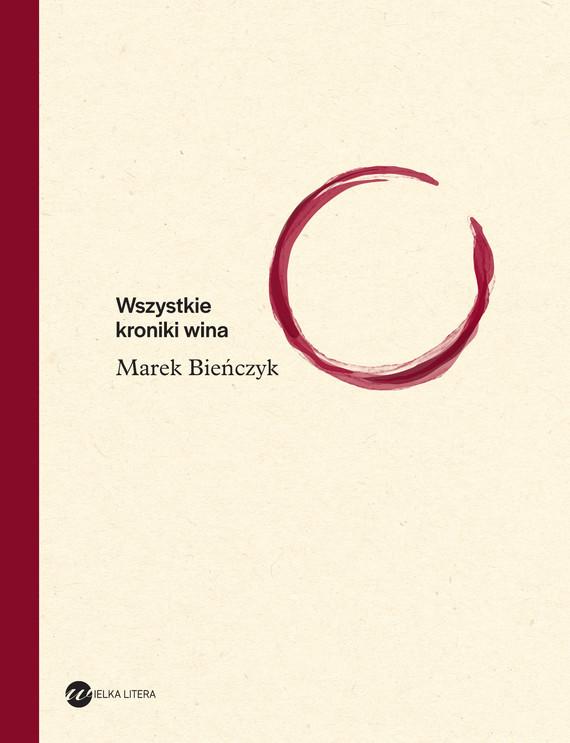 okładka Wszystkie kroniki winaebook | epub, mobi | Marek Bieńczyk