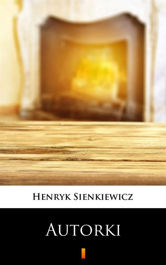 okładka Autorki. Obrazek sceniczny w jednym akcie, Ebook | Henryk Sienkiewicz