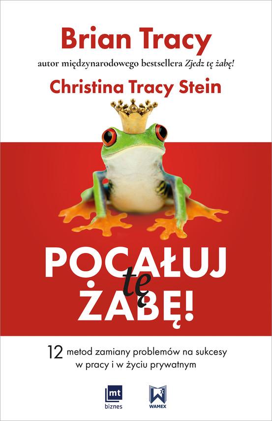 okładka Pocałuj tę żabę!ebook | epub, mobi | Brian Tracy, Christina Tracy Stein