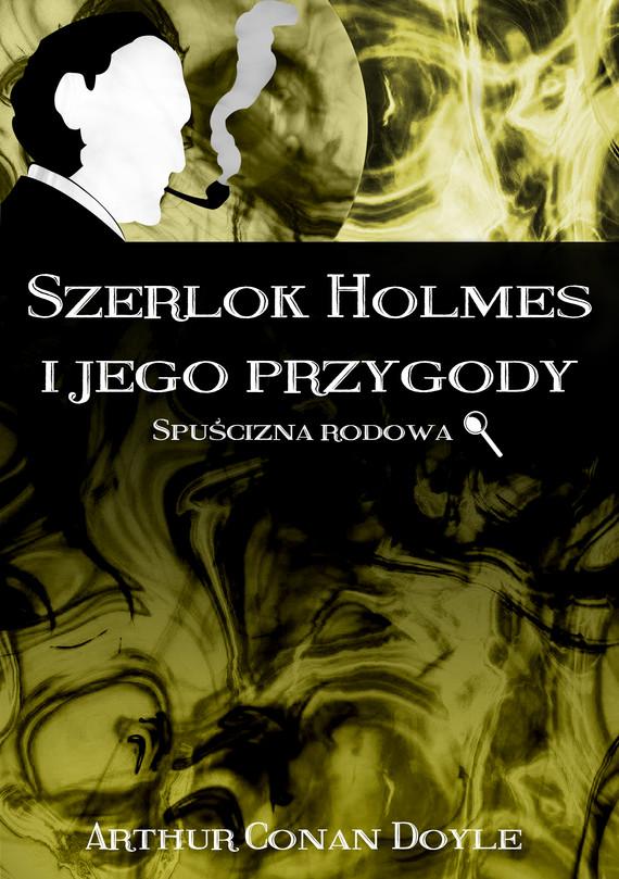 okładka Szerlok Holmes i jego przygody. Spuścizna rodowaebook | epub, mobi | Arthur Conan Doyle