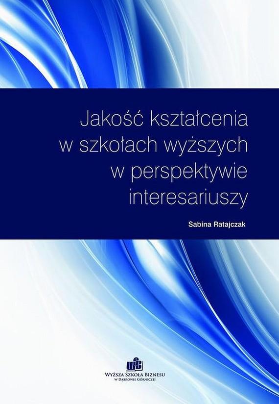 okładka Jakość kształcenia w szkołach wyższych w perspektywie interesariuszy, Ebook | Sabina  Ratajczak