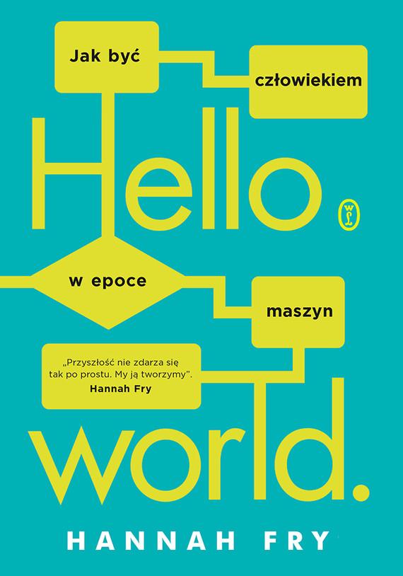 okładka Hello world. Jak być człowiekiem w epoce maszynebook | epub, mobi | Hannah Fry