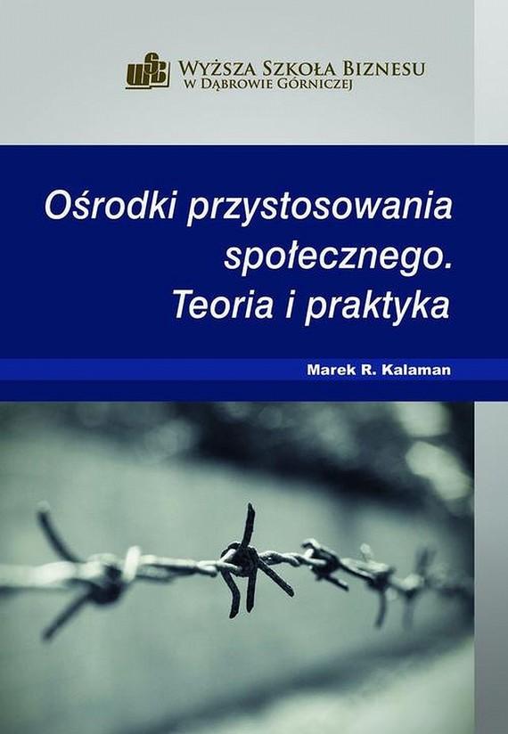 okładka Ośrodki przystosowania społecznego. Teoria i praktyka, Ebook | Marek R.  Kalaman
