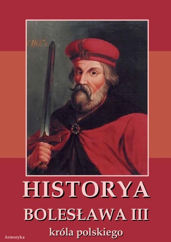 okładka Historia Bolesława III króla polskiego napisana około roku 1115, Ebook | Anonim