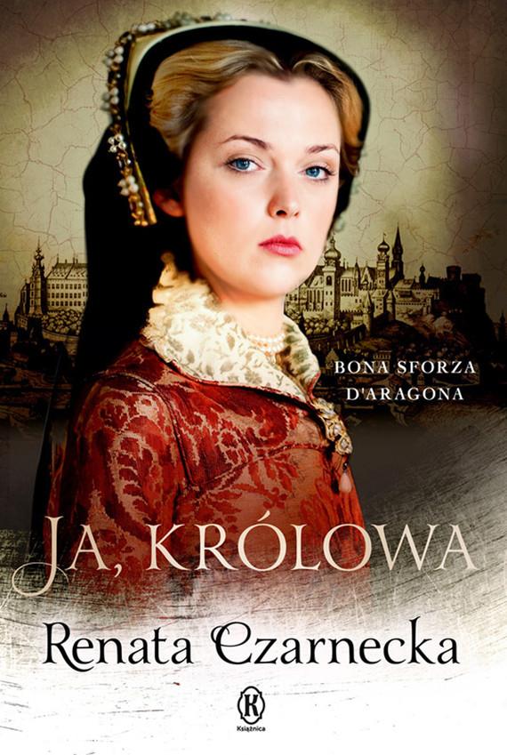 okładka Ja, królowa. Bona Sforza d'Aragonaebook   epub, mobi   Renata Czarnecka
