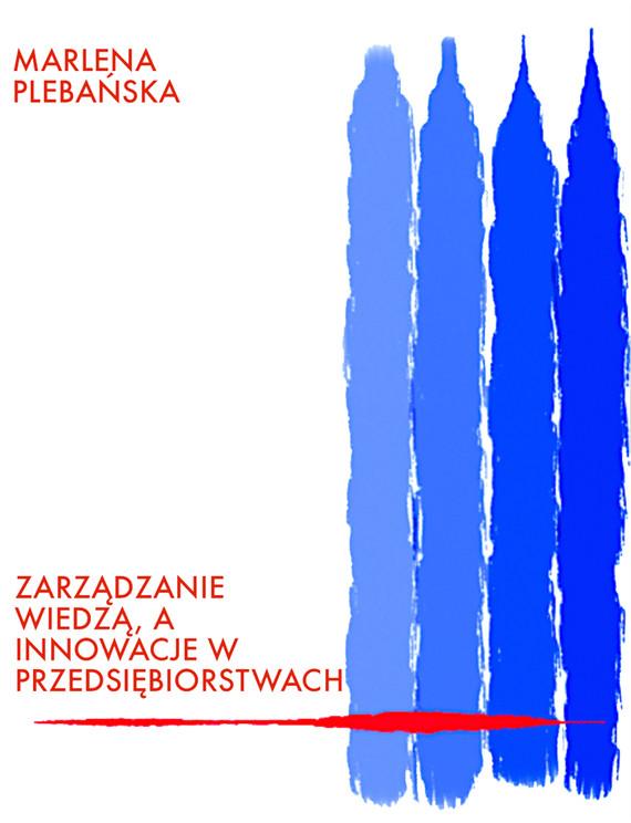 okładka Zarządzanie wiedzą, a innowacje w przedsiębiorstwach, Ebook   Marlena Plebańska