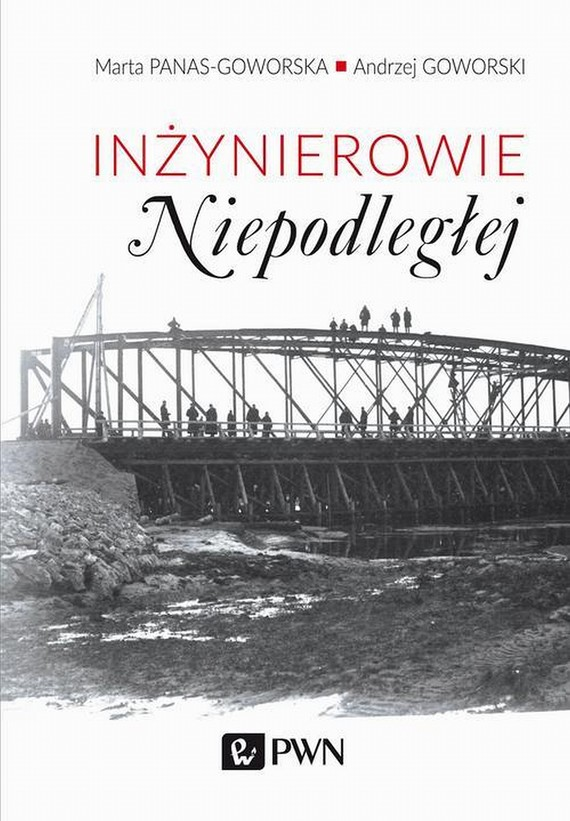 okładka Inżynierowie Niepodległejebook   epub, mobi   Andrzej  Goworski, Marta  Panas-Goworska