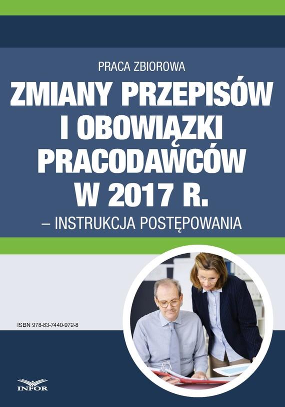 okładka Zmianyprzepisów i obowiązki pracodawców w 2017 r. - instrukcja postępowania, Ebook | Praca Zbiorowa