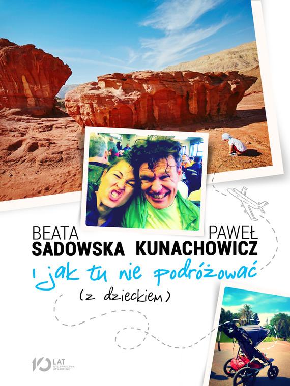 okładka I jak tu nie podróżować (z dzieckiem), Ebook | Beata Sadowska, Paweł Kunachowicz
