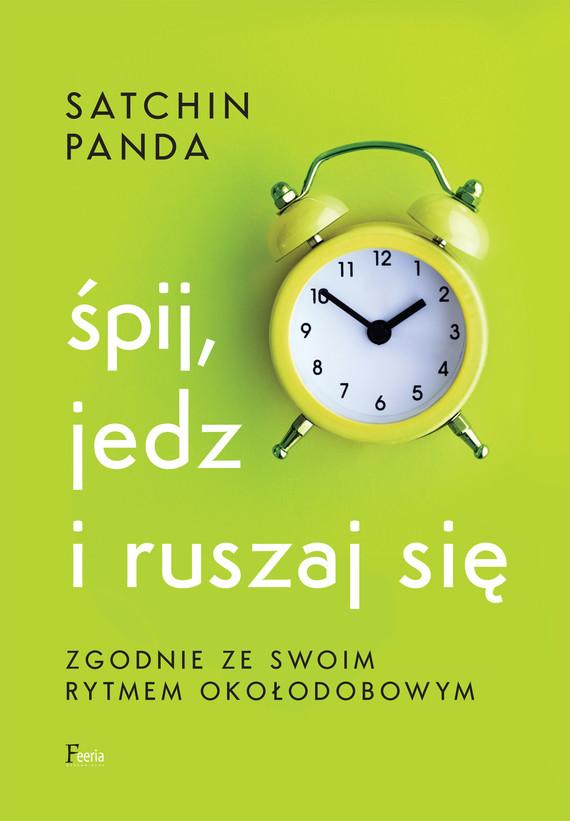 okładka Śpij, jedz i ruszaj się zgodnie ze swoim rytmem okołodobowym, Ebook   Satchin Panda