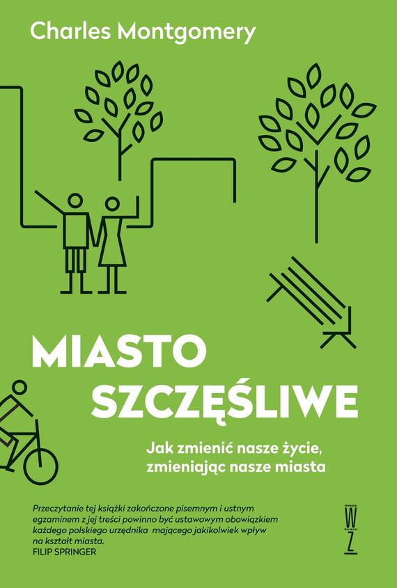 okładka MIASTO SZCZĘŚLIWE  Jak zmienić nasze życie, zmieniając nasze miastaebook | epub, mobi | Charles Montgomery
