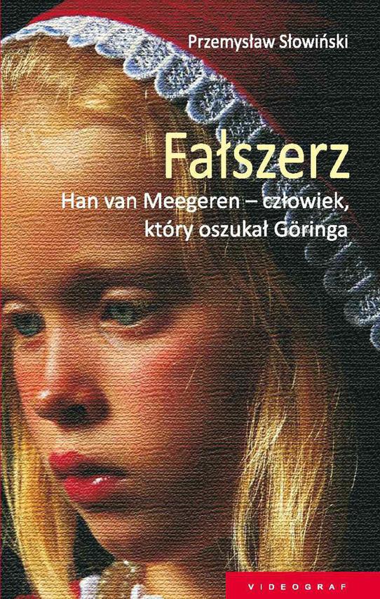 okładka Fałszerz. Han van Meegeren, człowiek który oszukał Goeringa, Ebook | Przemysław Słowiński