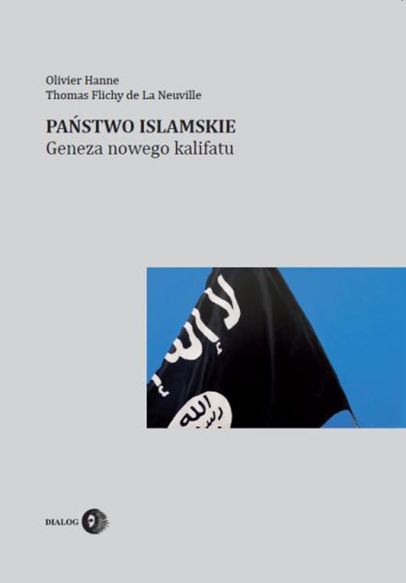 okładka Państwo Islamskie. Geneza nowego kalifatu, Ebook   Olivier Hanne, Thomas Flichy de La Neuville