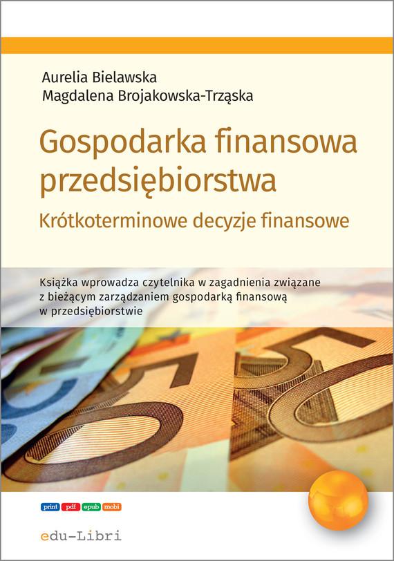 okładka Gospodarka finansowa przedsiębiorstwa. Krótkoterminowe decyzje finansowe, Ebook | Aurelia Bielawska, Magdalena Brojakowska-Trząska