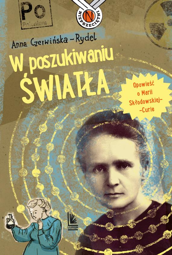 okładka W poszukiwaniu światła. Opowieść o Marii Skłodowskiej-Curieebook | epub, mobi | Czerwińska-Rydel Anna
