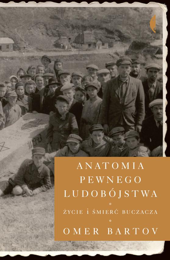 okładka Anatomia pewnego ludobójstwa. Życie i śmierć Buczaczaebook   epub, mobi   Omer Bartov