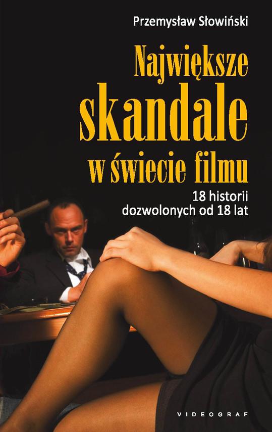 okładka Największe skandale w świecie filmu. 18 historii dozwolonych od 18 lat, Ebook | Przemysław Słowiński