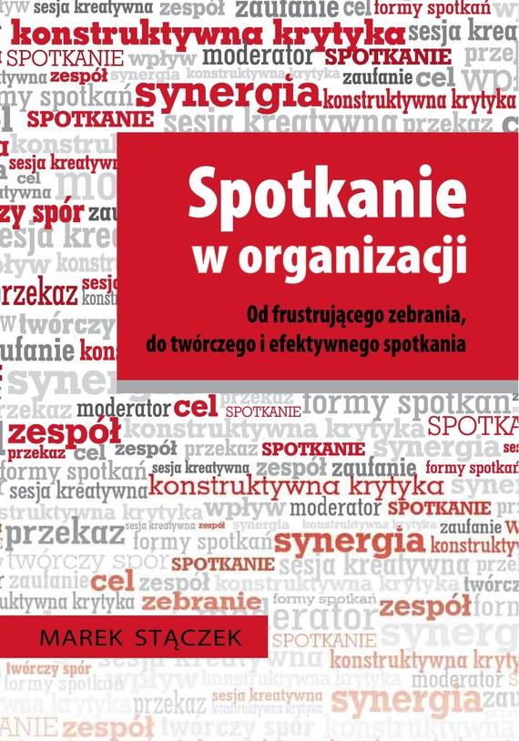 okładka Spotkanie w organizacji. Od frustrującego zebrania, do twórczego i efektywnego spotkaniaebook | epub, mobi | Marek Stączek