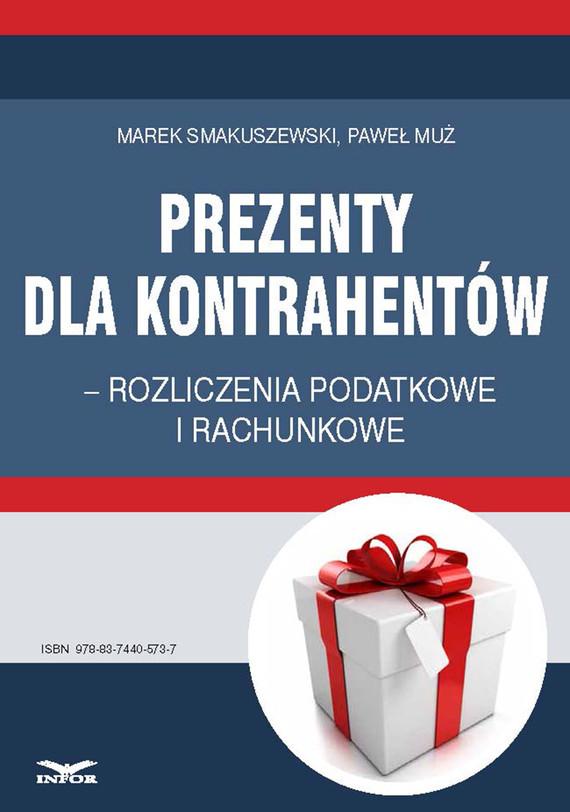 okładka Prezenty dla kontrahentów – rozliczenia podatkowe i rachunkowe, Ebook   Marek Smakuszewski, Paweł Muż