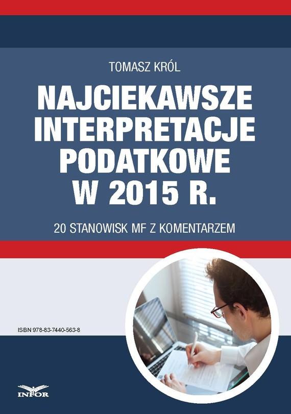 okładka Najciekawsze interpretacje podatkowe w 2015 r. 20 stanowisk MF z komentarzem., Ebook | Tomasz Król