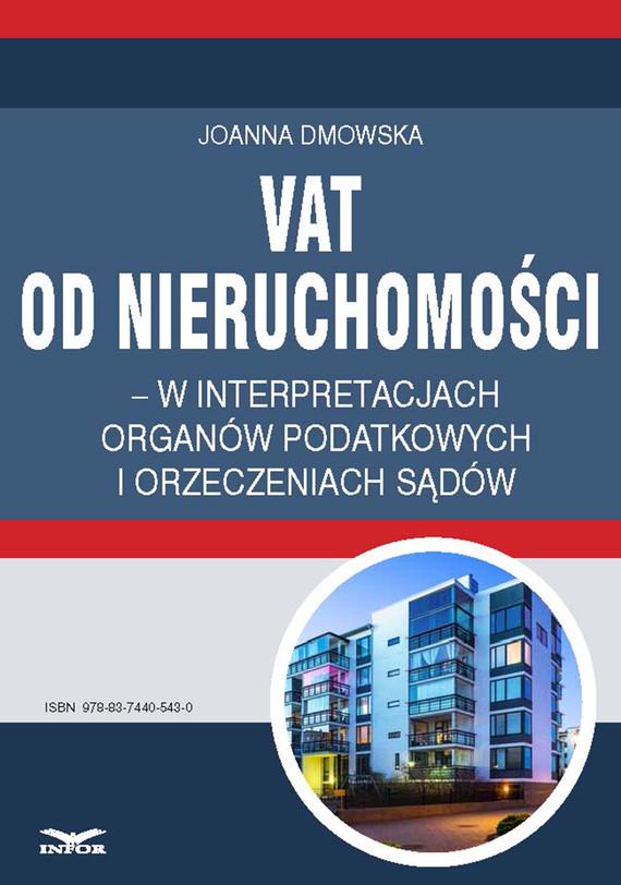 okładka VAT od nieruchomości w interpretacjach organów podatkowych i orzeczeniach sądów, Ebook | Joanna Dmowska