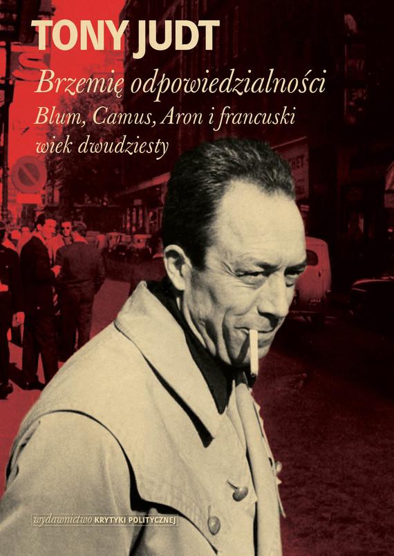 okładka Brzemię odpowiedzialności: Blum, Camus, Aron, i francuski wiek dwudziesty, Ebook | Tony Judt
