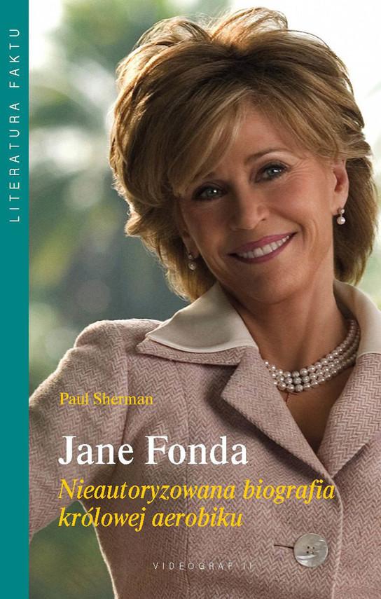 okładka Jane Fonda. Nieautoryzowana biografia królowej aerobiku, Ebook   Paul Sherman