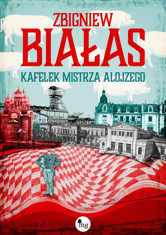 okładka Kafelek mistrza Alojzegoebook | epub, mobi | Zbigniew Białas