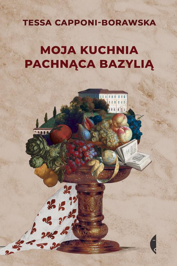 okładka Moja kuchnia pachnąca bazyliąebook   epub, mobi   Tessa Capponi-Borawska