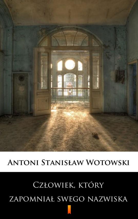 okładka Człowiek, który zapomniał swego nazwiska. Powieść sensacyjna, Ebook | Stanisław Antoni Wotowski