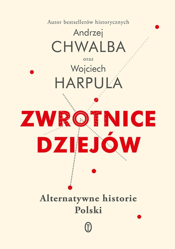 okładka Zwrotnice dziejów. Alternatywne historie Polski, Ebook | Andrzej Chwalba, Wojciech Harpula