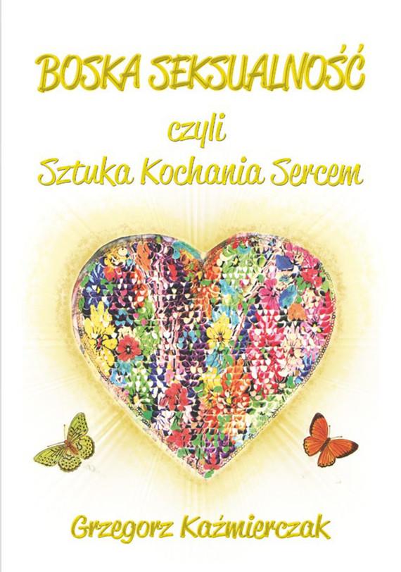 okładka Boska seksualność czyli sztuka kochania sercem, Ebook   Grzegorz  Kaźmierczak