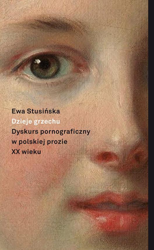okładka Dzieje grzechu. Dyskurs pornograficzny w polskiej prozie XX wieku (na wybranych przykładach), Ebook   Stusińska Ewa