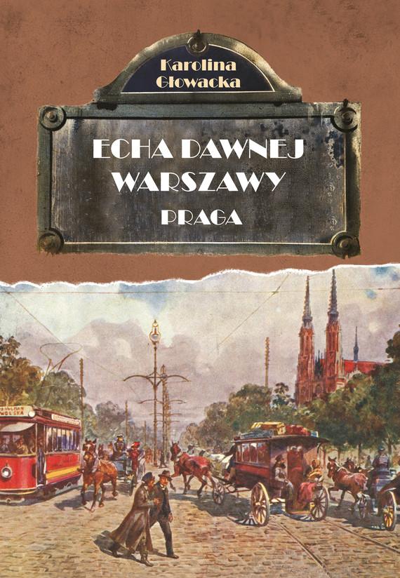 okładka Echa Dawnej Warszawy. Praga, Ebook   Karolina Głowacka