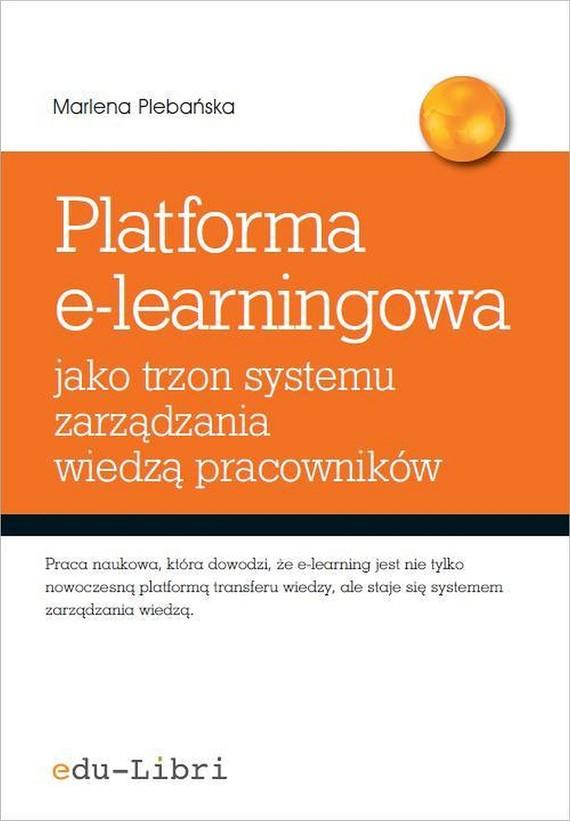 okładka Platforma e-learningowa jako trzon systemu zarządzania wiedzą pracowników, Ebook   Marlena Plebańska