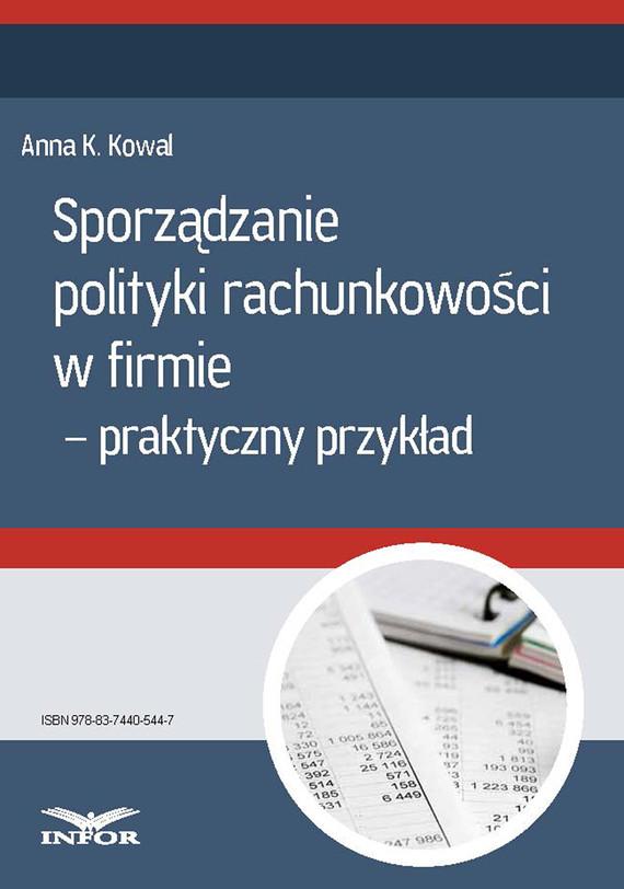 okładka Sporządzanie polityki rachunkowości w firmie - przykład praktyczny, Ebook | Anna Kowal