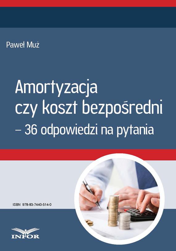 okładka Amortyzacja czy koszt bezpośredni – 36 odpowiedzi na pytania, Ebook   Paweł Muż