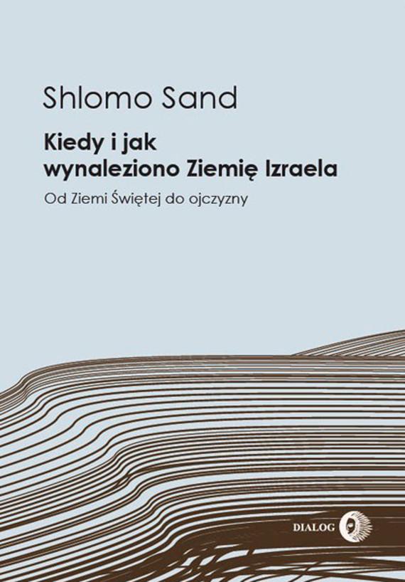 okładka Kiedy i jak wynaleziono Ziemię Izraela. Od Ziemi Świętej do ojczyzny, Ebook | Shlomo  Sand