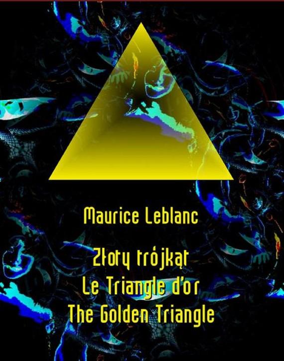 okładka Złoty trójkąt. Le Triangle d'or. The Golden Triangle, Ebook   Maurice Leblanc