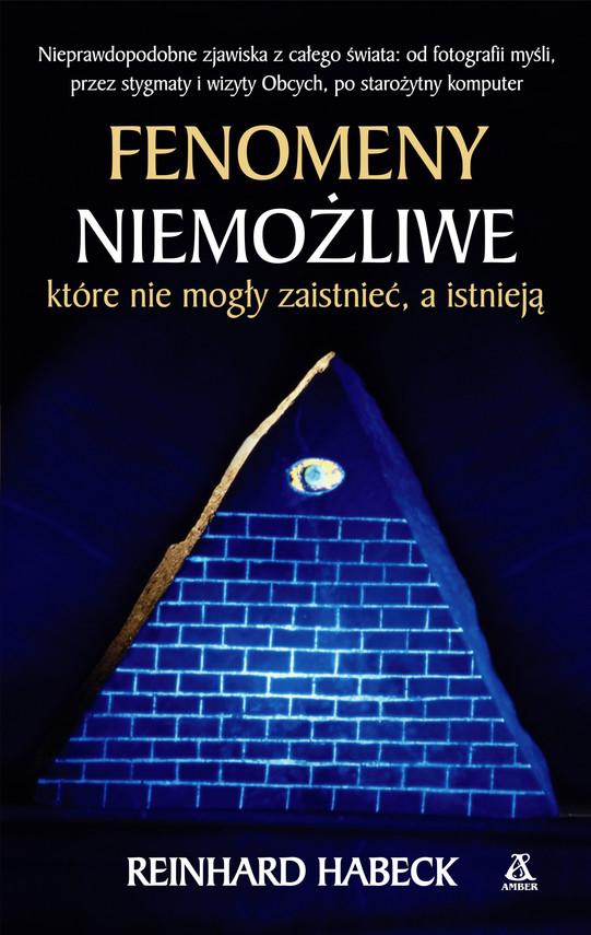 okładka Fenomeny niemożliwe, które nie mogły zaistnieć a istniejąebook | epub, mobi | Reinhard Habeck