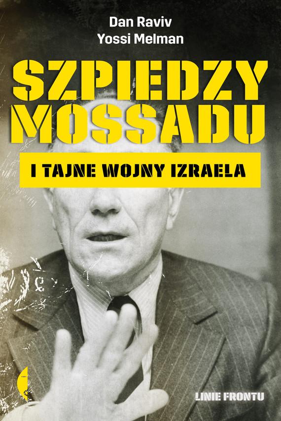 okładka Szpiedzy Mossadu i tajne wojny Izraela, Ebook | Dan Raviv, Yossi Melman