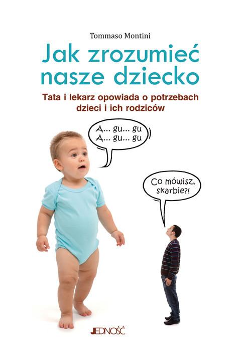 okładka Jak zrozumieć nasze dziecko. Tata lekarz opowiada o potrzebach dzieci i ich rodziców.ebook | epub, mobi | Tommaso Montini