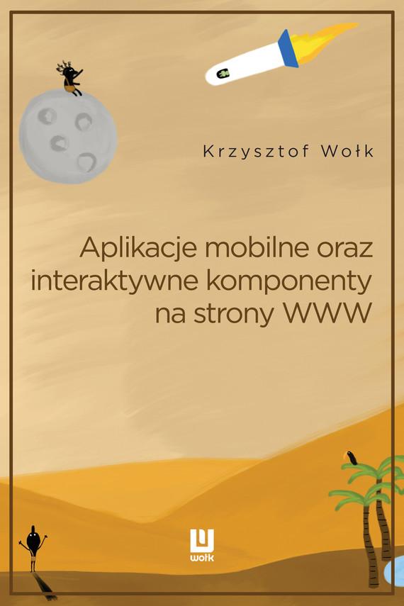 okładka Aplikacje mobilne, oraz interaktywne komponenty www. Adobe Animate, Ebook   Krzysztof Wołk