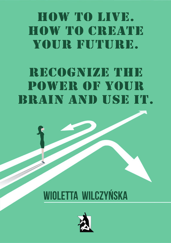 okładka How to live. How to create your future. Recognize the power of your brain and use it, Ebook   Wioletta Wilczyńska