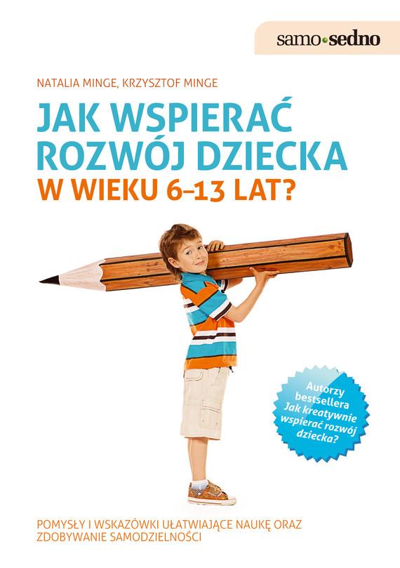 okładka Samo Sedno - Jak wspierać rozwój dziecka w wieku 6–13 lat?, Ebook   Natalia Minge, Krzysztof Minge