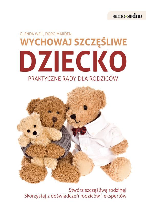 okładka Samo Sedno - Wychowaj szczęśliwe dziecko. Praktyczne porady dla rodziców, Ebook   Glenda  Weil, Doro  Marden