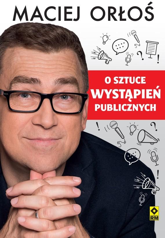okładka O sztuce wystąpień publicznychebook | epub, mobi | Maciej Orłoś